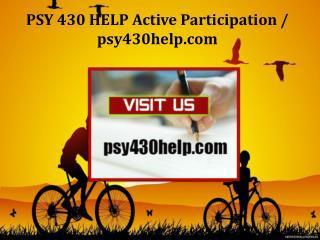 PSY 430 HELP Active Participation/psy430help.com