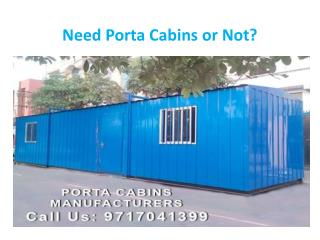 Need Porta Cabins or Not?