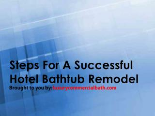 Steps For A Successful Hotel Bathtub Remodel