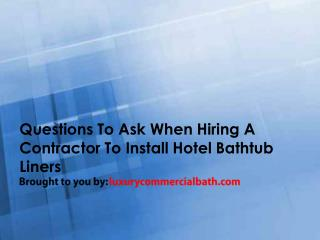 Questions To Ask When Hiring A Contractor To Install Hotel Bathtub Liners