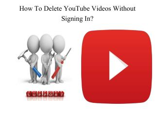 How To Delete YouTube Videos Without Signing In?