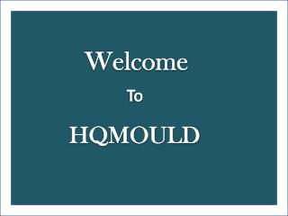 HQMOULD - The Top Quality Certified Plastic Mould Manufacturer