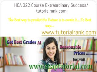 HCA 322 Course Extraordinary Success/ tutorialrank.com