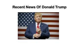 Recent News Of Donald Trump
