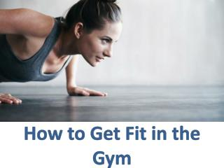 How to Get Fit in the Gym