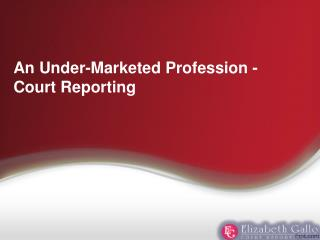 An Under-Marketed Profession - Court Reporting