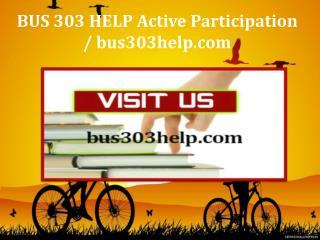 BUS 303 HELP Active Participation / bus303help.com