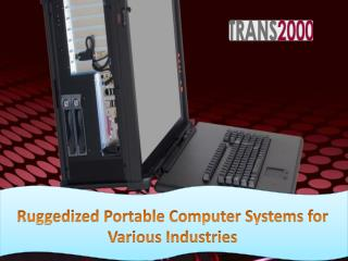 Ruggedized Portable Computer Systems for Various Industries