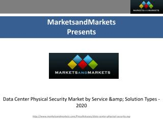 Data Center Physical Security Market by Service & Solution Types - 2020
