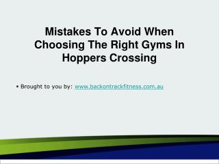 Mistakes To Avoid When Choosing The Right Gyms In Hoppers Crossing