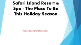 Safari Island Resort & Spa - The Place To Be This Holiday Season