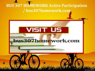 BUS 307 HOMEWORK Active Participation / bus307homework.com