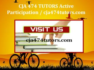 CJA 474 TUTORS Active Participation / cja474tutors.com