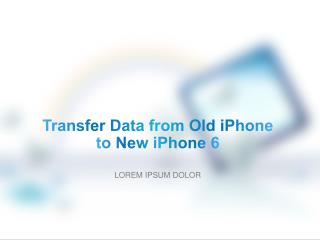 Transfer Data from Old iPhone to New iPhone 6