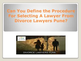 Can You Define the Procedure For Selecting A Lawyer From Divorce Lawyers Pune?