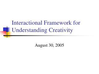 Interactional Framework for Understanding Creativity