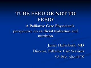 TUBE FEED OR NOT TO FEED   A Palliative Care Physician s perspective on artificial hydration and nutrition