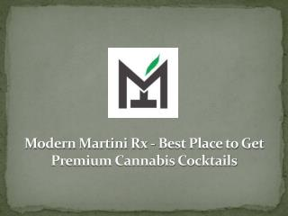 Modern Martini Rx - Best Place to Get Premium Cannabis Cocktails