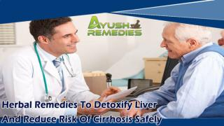 Herbal Remedies To Detoxify Liver And Reduce Risk Of Cirrhosis Safely