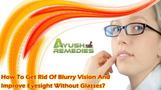 How To Get Rid Of Blurry Vision And Improve Eyesight Without Glasses?