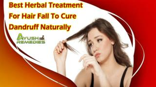 Best Herbal Treatment For Hair Fall To Cure Dandruff Naturally