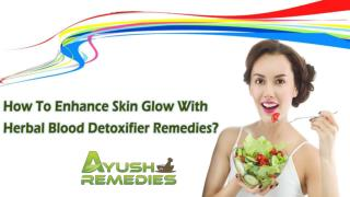 How To Enhance Skin Glow With Herbal Blood Detoxifier Remedies?