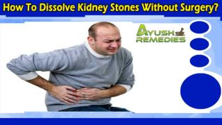 How To Dissolve Kidney Stones Without Surgery And Improve Gallbladder Health?