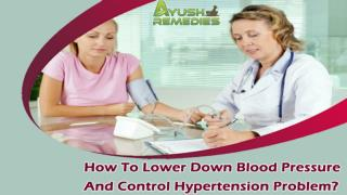 How To Lower Down Blood Pressure And Control Hypertension Problem?