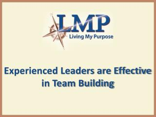 Experienced Leaders are Effective in Team Building
