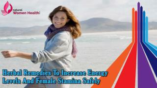 Herbal Remedies To Increase Energy Levels And Female Stamina Safely