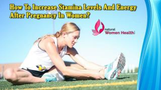 How To Increase Stamina Levels And Energy After Pregnancy In Women?