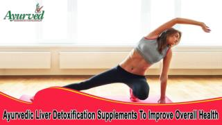 Ayurvedic Liver Detoxification Supplements To Improve Overall Health