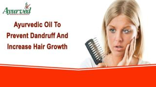 Ayurvedic Oil To Prevent Dandruff And Increase Hair Growth