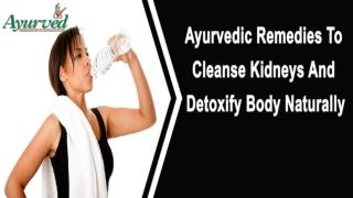 Ayurvedic Remedies To Cleanse Kidneys And Detoxify Body Naturally