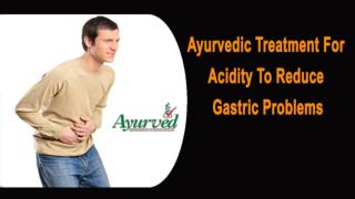 Ayurvedic Treatment For Acidity To Reduce Gastric Problems