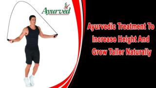 Ayurvedic Treatment To Increase Height And Grow Taller Naturally
