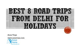 Best 8 Road Trips from Delhi to be Enjoyed with Close Friends