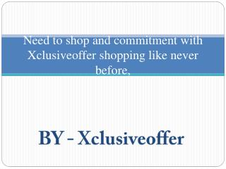 Need to shop and commitment with Xclusiveoffer shopping