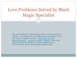 Love Problems Solved by Black Magic Specialist