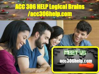 ACC 306 HELP Logical Brains /acc306help.com