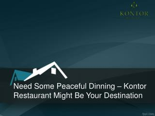 Need some peaceful dinning – Kontor restaurant might be your destination
