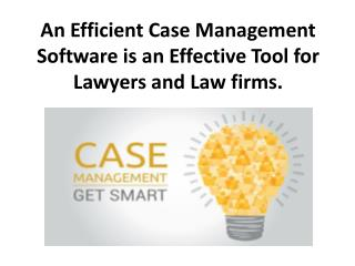 An Efficient Case Management Software is an Effective Tool for Lawyers and Law firms.