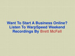Want To Start A Business Online? Listen To WarpSpeed Weekend Recordings By Brett McFall