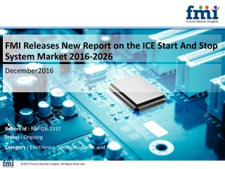 Learn details of the Advances in ICE Start And Stop System Market Forecast and Segments, 2016-2026