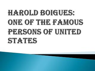 Famous Person of United States - Harold Boigues