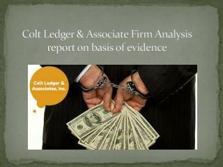Colt Ledger & Associate Firm Analysis report on basis of evidence