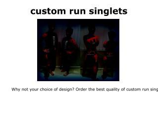 custom run singlets