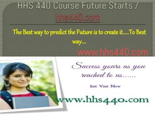 HHS 440 Course Future Starts / hhs440dotcom