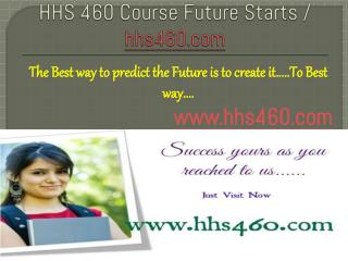HHS 460 Course Future Starts / hhs460dotcom