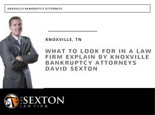 What To Look for in a Law Firm Explain by Knoxville Bankruptcy Attorneys David Sexton